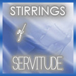 Stirrings of Servitude