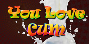 You Love Cum