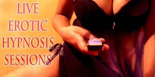 Live Erotic Hypnosis sessions!