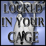 Locked In Your Cage