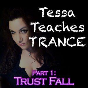 Tessa Teaches Trance: Trust Fall