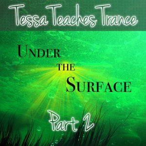 Tessa Teaches Trance: Under The Surface