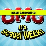 Sequel Week Picks Announced!