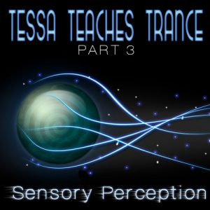 Tessa Teaches Trance: Sensory Perception