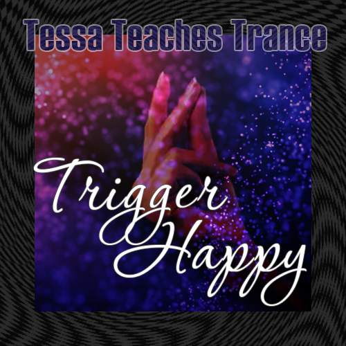 Tessa Teaches Trance: Trigger Happy MP3